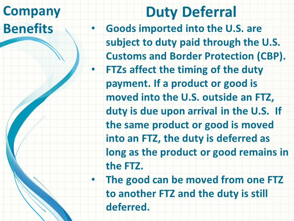 Duty Deferral Goods imported into the U.S. are subject to duty paid through the U.S.