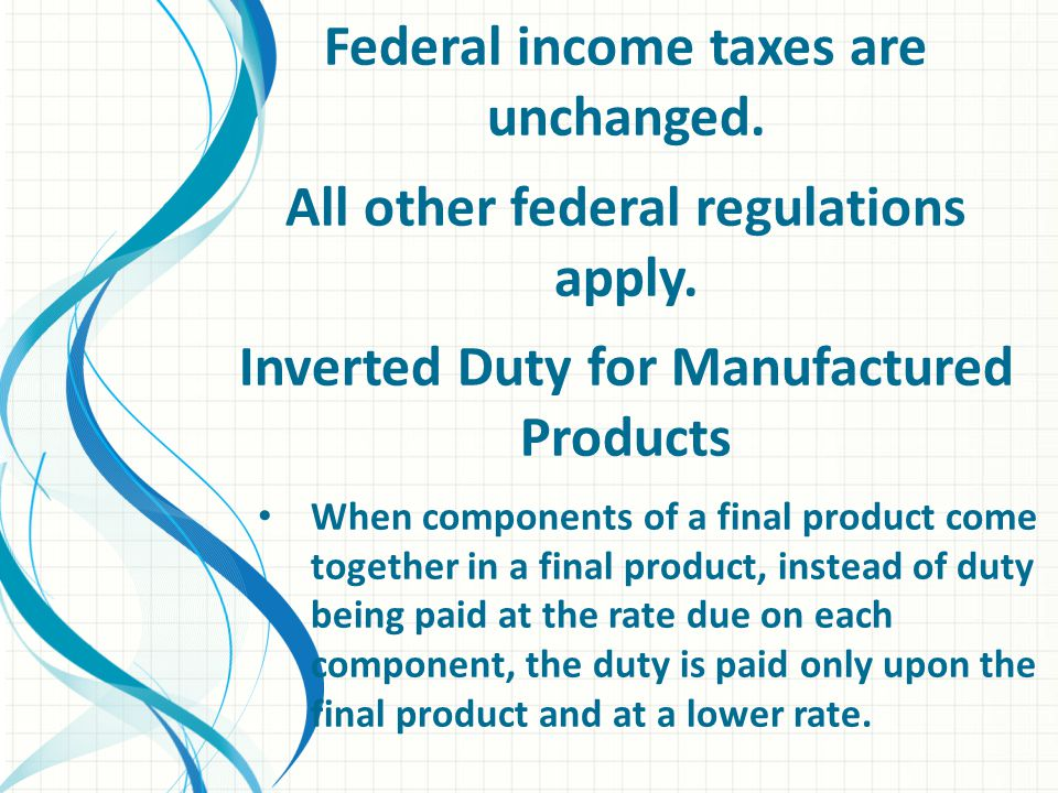 Federal income taxes are unchanged. All other federal regulations apply.