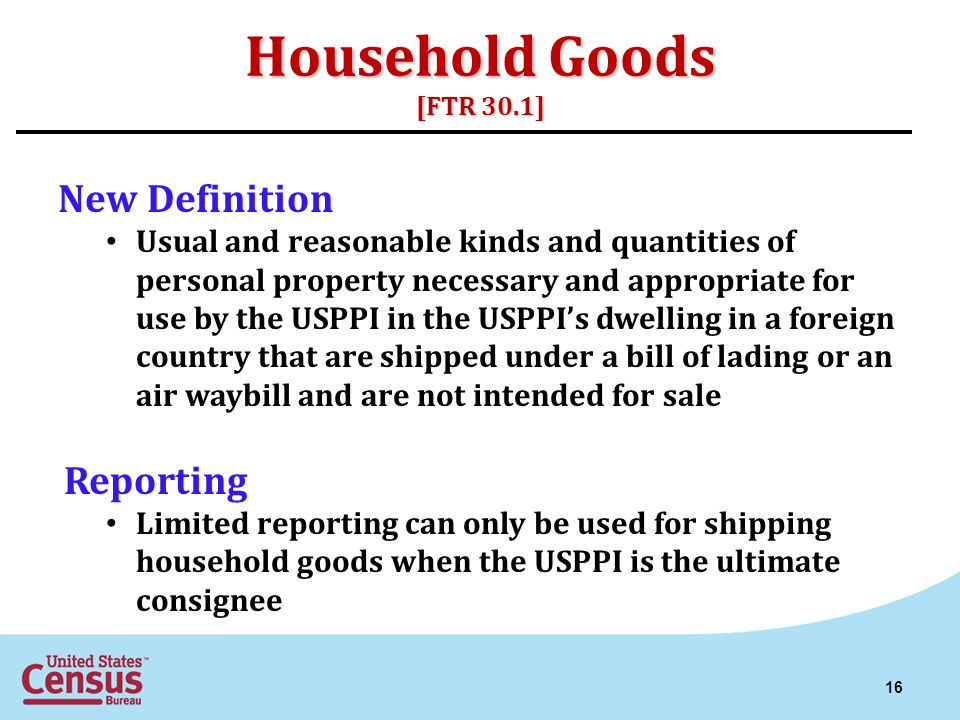Household Goods [FTR 30.1] New Definition Usual and reasonable kinds and quantities of personal property necessary and appropriate for use by the USPP