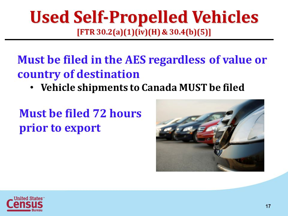 Used Self-Propelled Vehicles [FTR 30.2(a)(1)(iv)(H) & 30.4(b)(5)] Must be filed in the AES regardless of value or country of destination Vehicle shipm