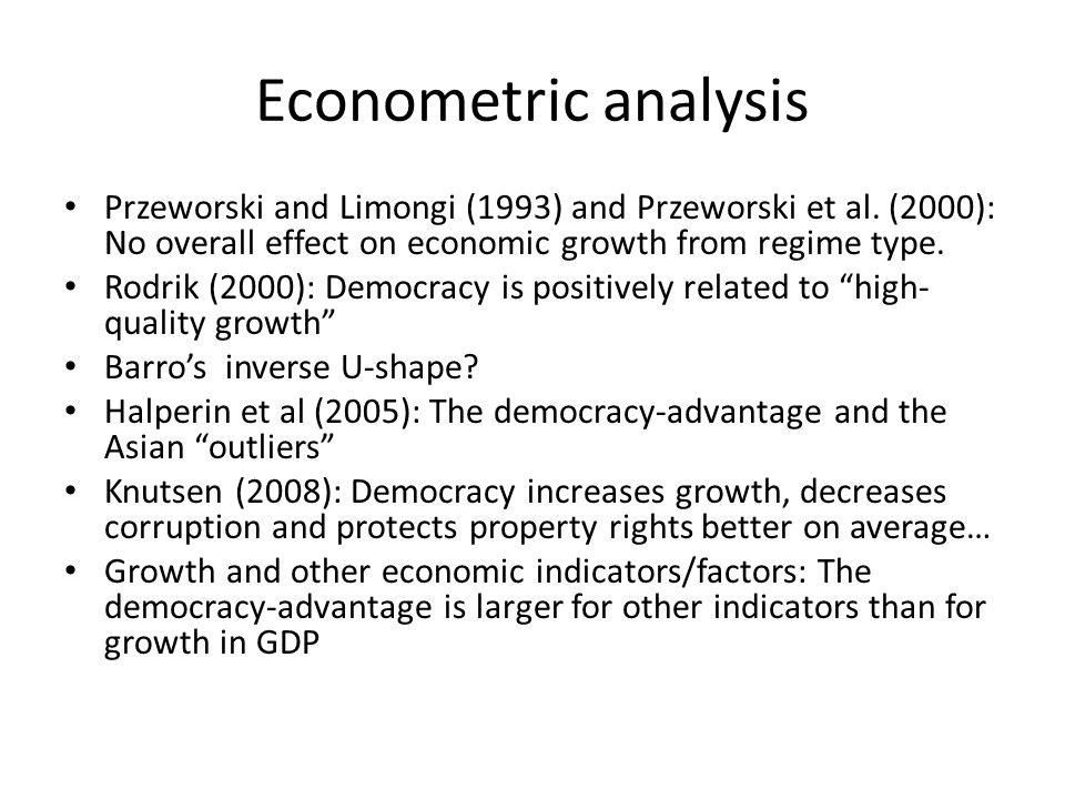 Econometric analysis Przeworski and Limongi (1993) and Przeworski et al. (2000): No overall effect on economic growth from regime type. Rodrik (2000):