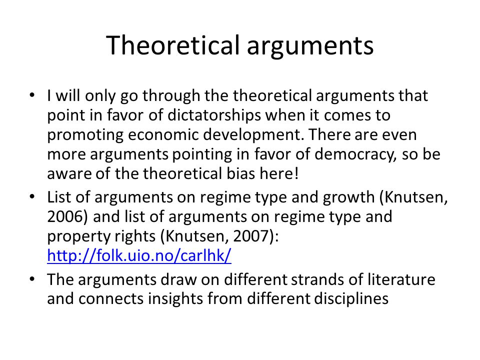 Theoretical arguments I will only go through the theoretical arguments that point in favor of dictatorships when it comes to promoting economic development.
