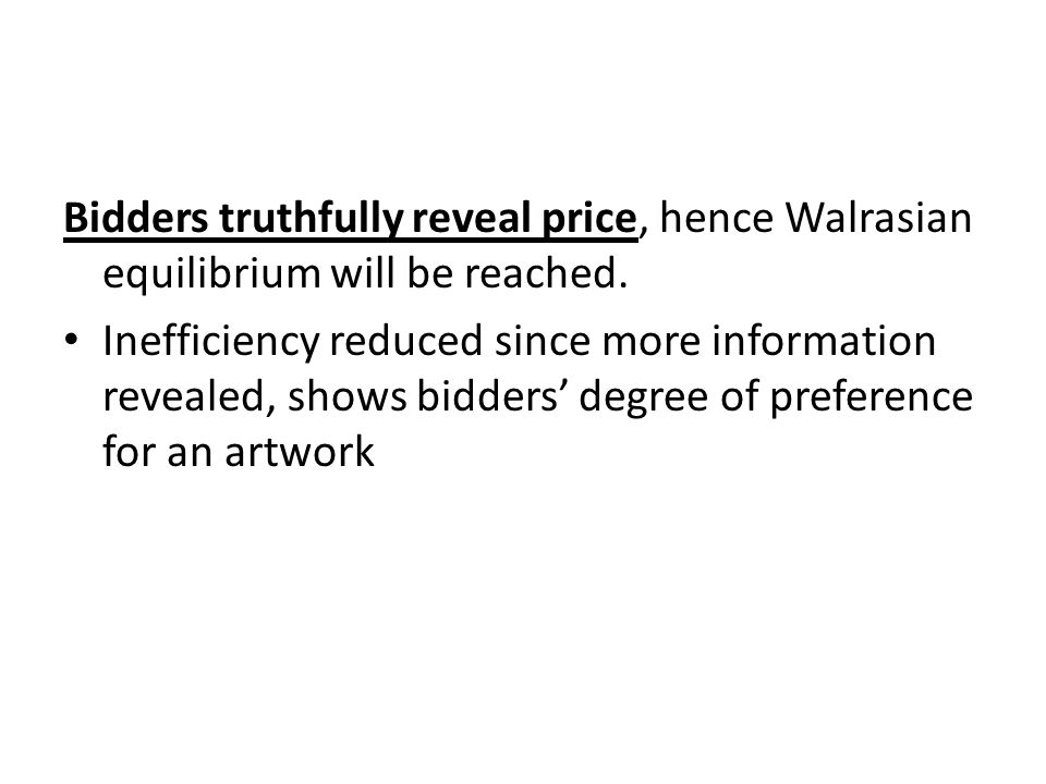 Bidders truthfully reveal price, hence Walrasian equilibrium will be reached.