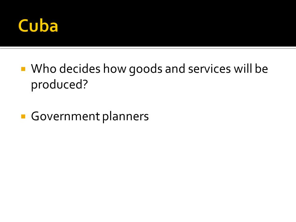 Who decides how goods and services will be produced? Government planners