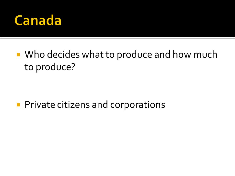 Who decides what to produce and how much to produce? Private citizens and corporations