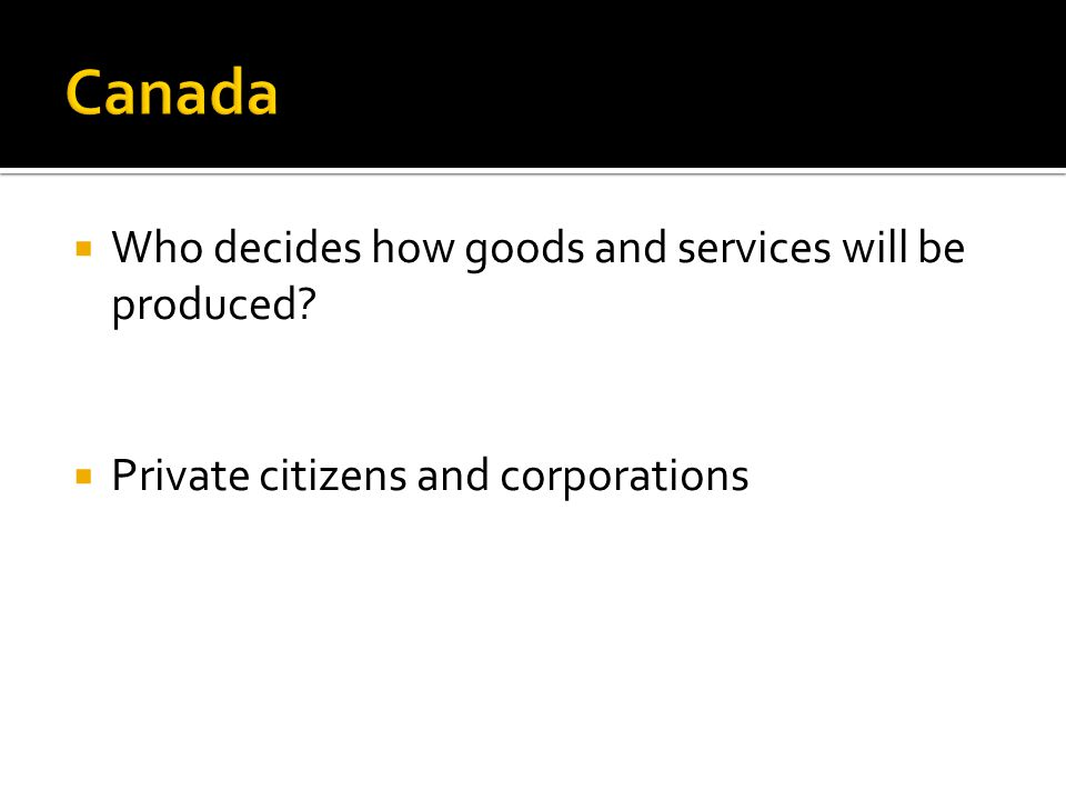 Who decides how goods and services will be produced? Private citizens and corporations