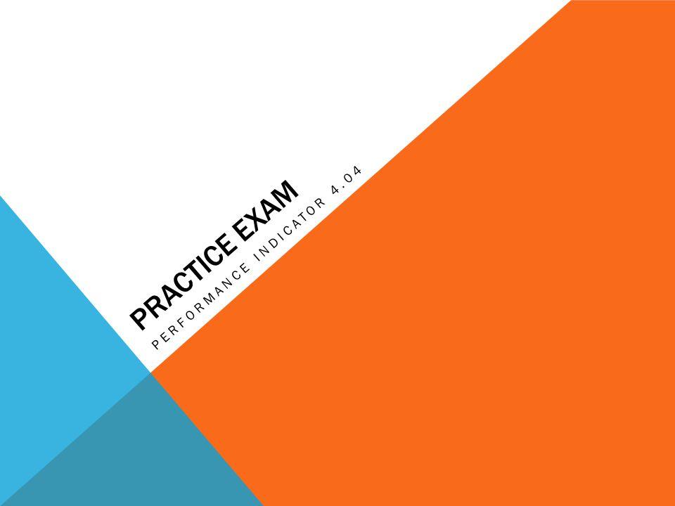 PRACTICE EXAM PERFORMANCE INDICATOR 4.04