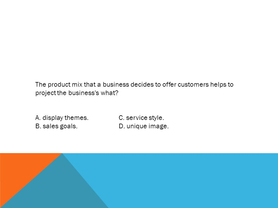 The product mix that a business decides to offer customers helps to project the business s what.