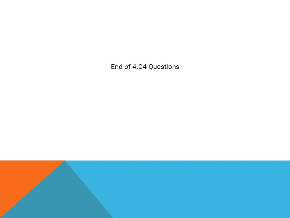 End of 4.04 Questions