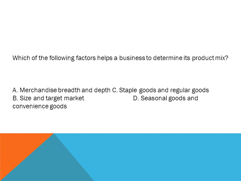 Which of the following factors helps a business to determine its product mix.