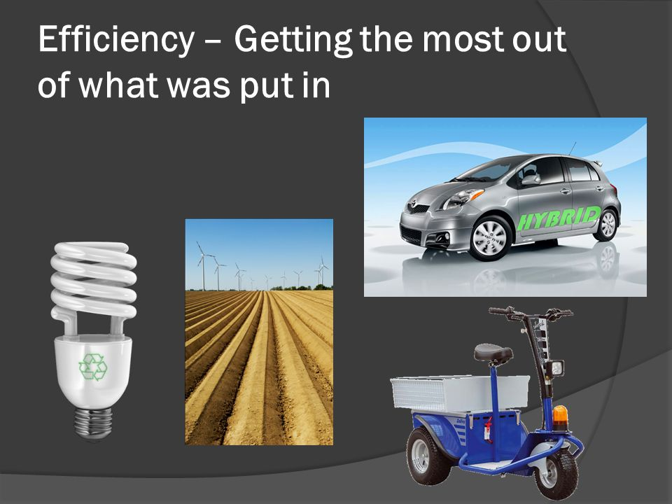 Efficiency – Getting the most out of what was put in