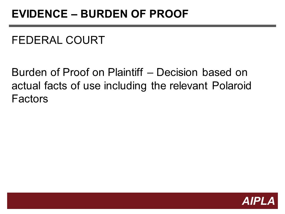 10 AIPLA Firm Logo EVIDENCE – BURDEN OF PROOF FEDERAL COURT Burden of Proof on Plaintiff – Decision based on actual facts of use including the relevant Polaroid Factors