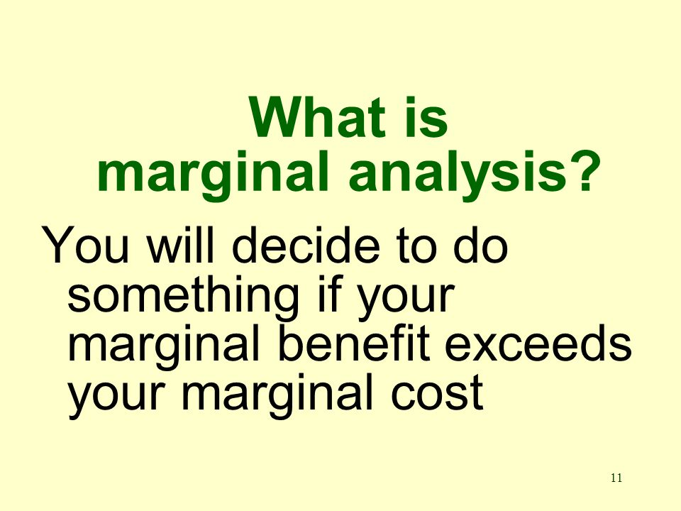 11 What is marginal analysis.