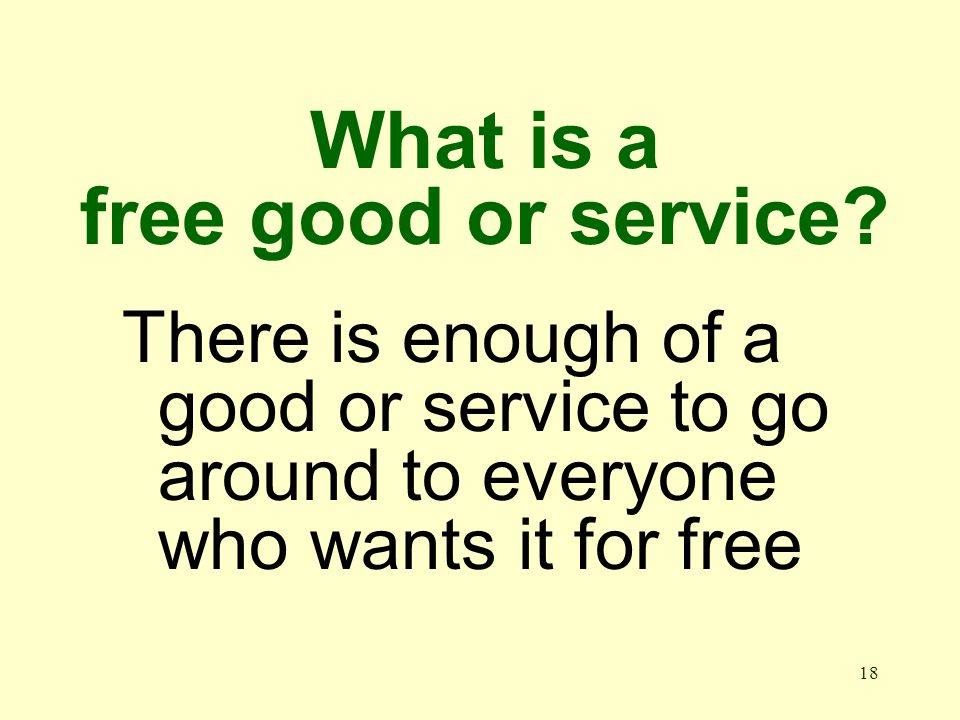 18 What is a free good or service.