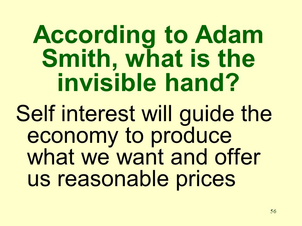 56 According to Adam Smith, what is the invisible hand.