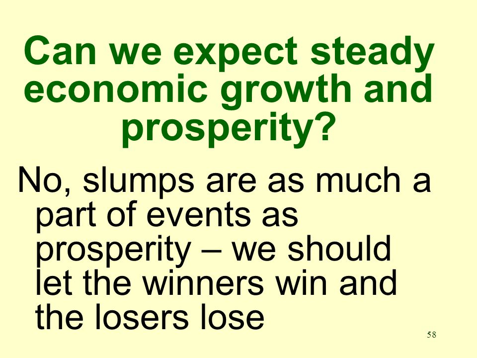 58 Can we expect steady economic growth and prosperity.
