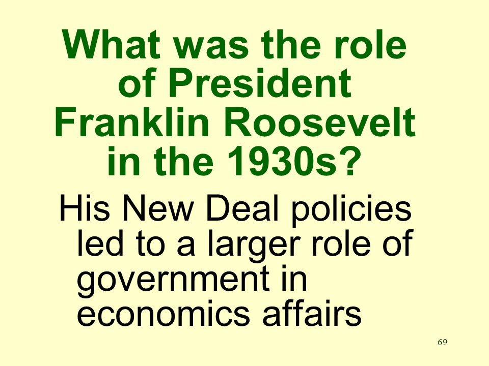 69 What was the role of President Franklin Roosevelt in the 1930s.