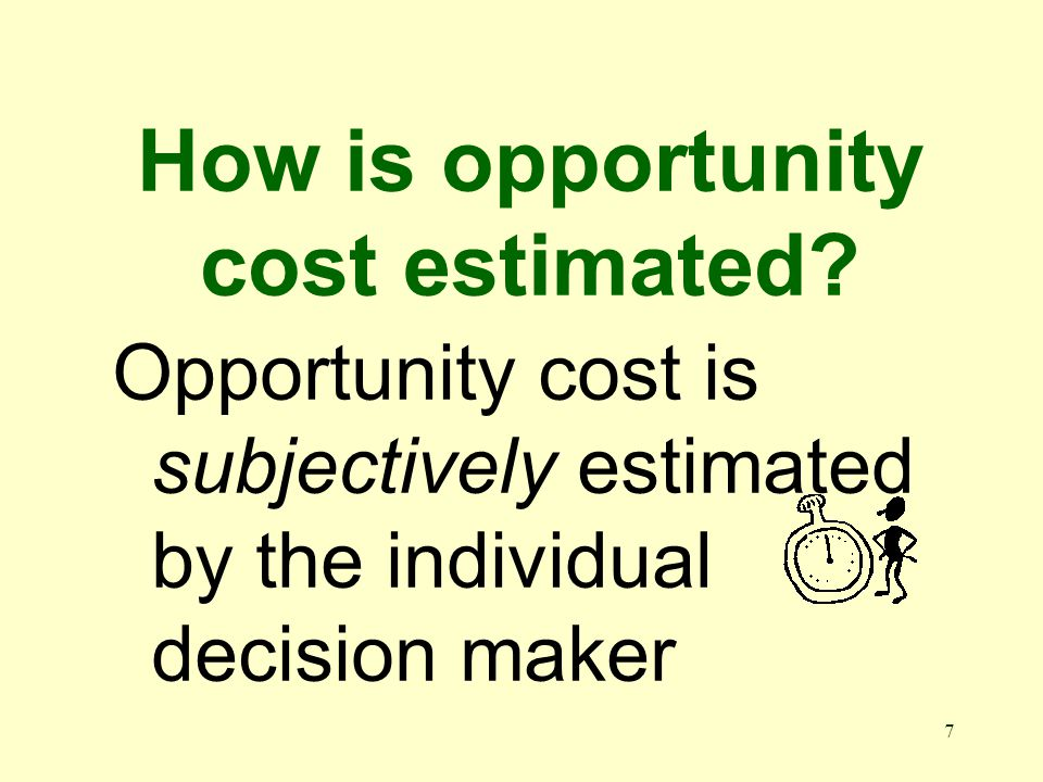 7 How is opportunity cost estimated.