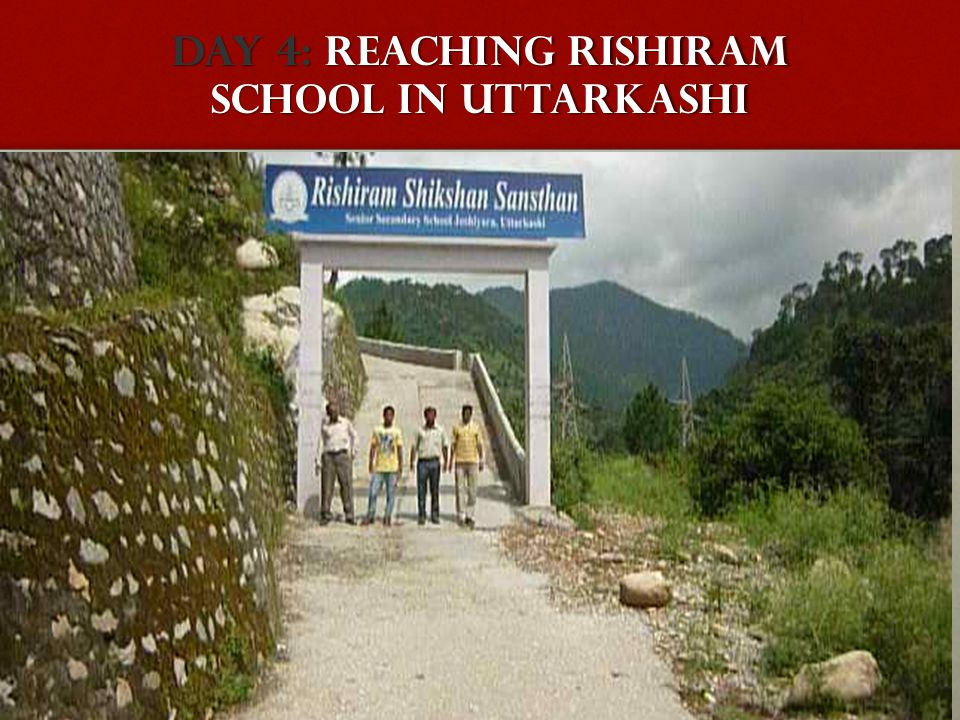 DAY 4: Reaching rishiram School in Uttarkashi