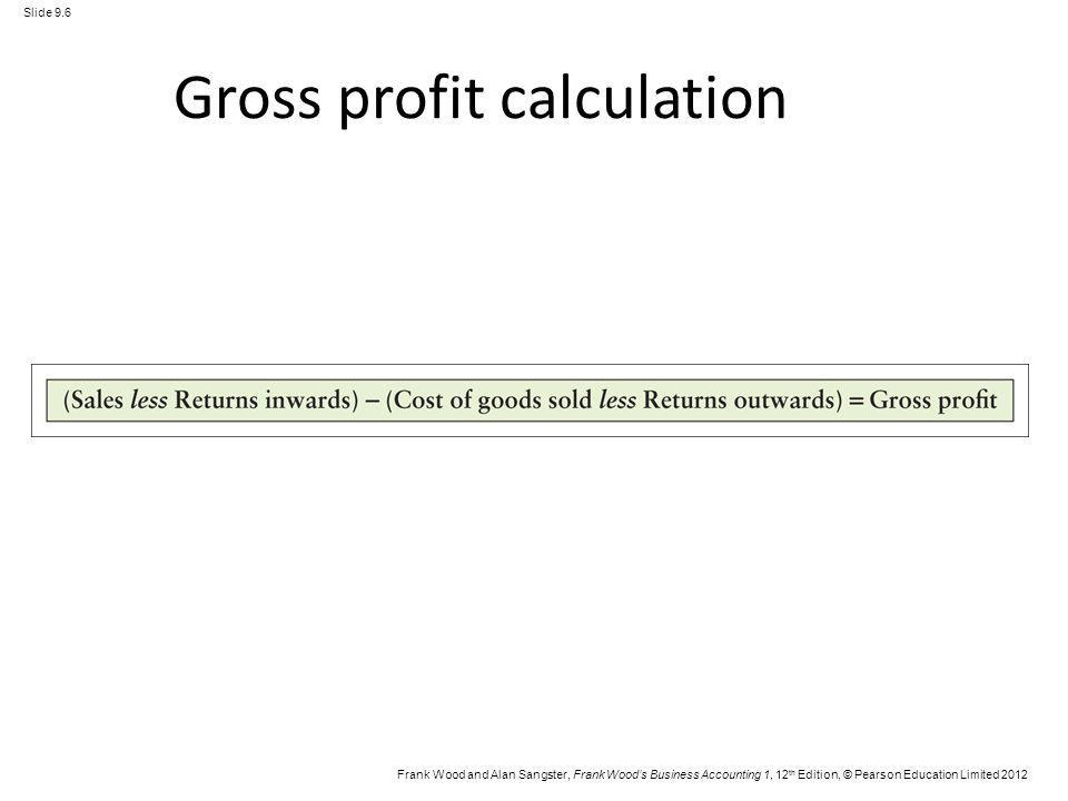 Frank Wood and Alan Sangster, Frank Woods Business Accounting 1, 12 th Edition, © Pearson Education Limited 2012 Slide 9.6 Gross profit calculation