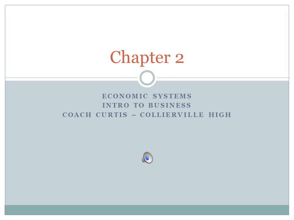 ECONOMIC SYSTEMS INTRO TO BUSINESS COACH CURTIS – COLLIERVILLE HIGH Chapter 2