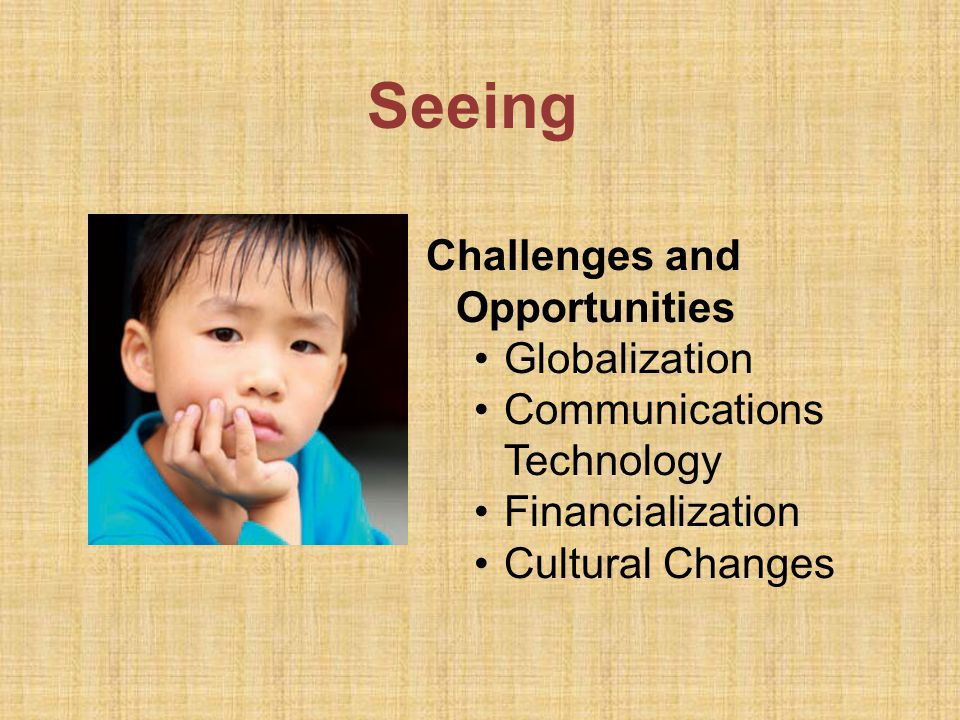 Seeing Challenges and Opportunities Globalization Communications Technology Financialization Cultural Changes