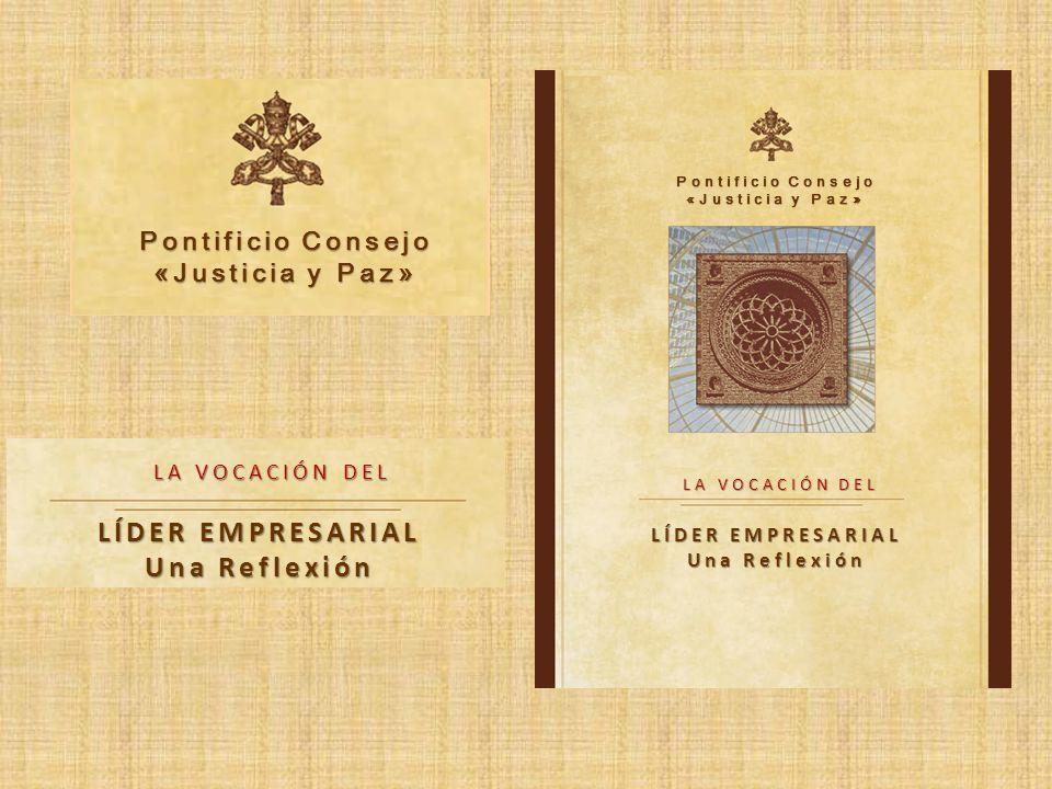 Pontificio Consejo «Justicia y Paz» Pontificio Consejo «Justicia y Paz» LA VOCACIÓN DEL LÍDER EMPRESARIAL Una Reflexión LA VOCACIÓN DEL LÍDER EMPRESARIAL Una Reflexión