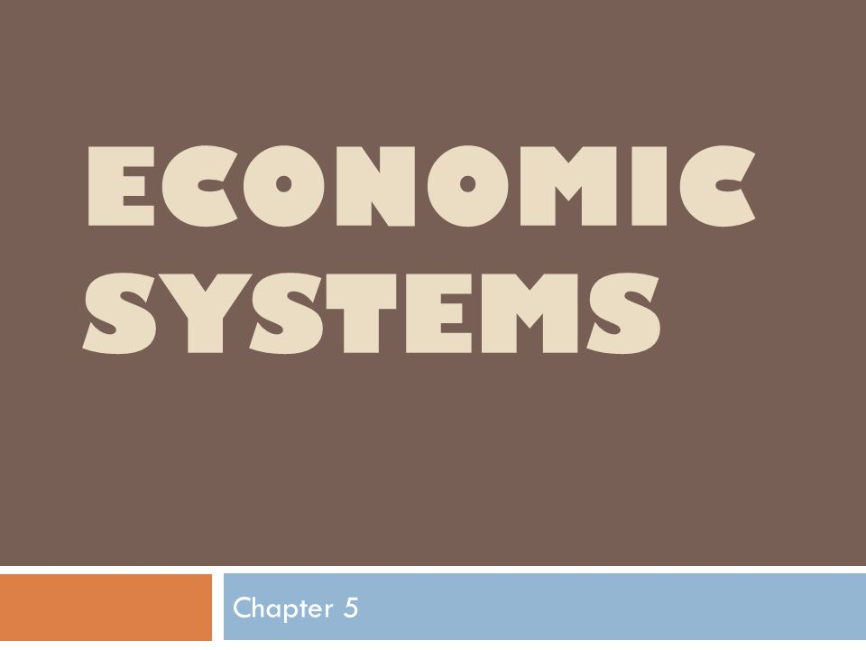 ECONOMIC SYSTEMS Chapter 5