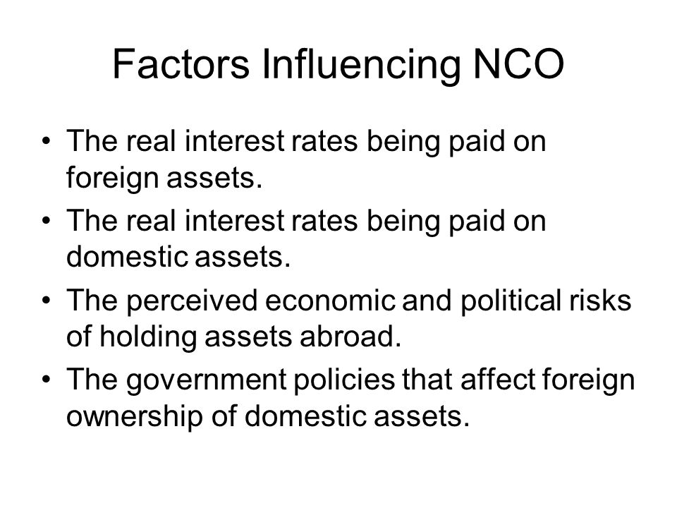 Factors Influencing NCO The real interest rates being paid on foreign assets.