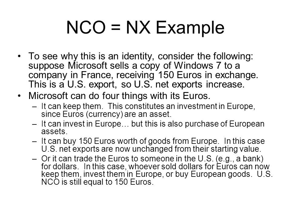 NCO = NX Example To see why this is an identity, consider the following: suppose Microsoft sells a copy of Windows 7 to a company in France, receiving 150 Euros in exchange.