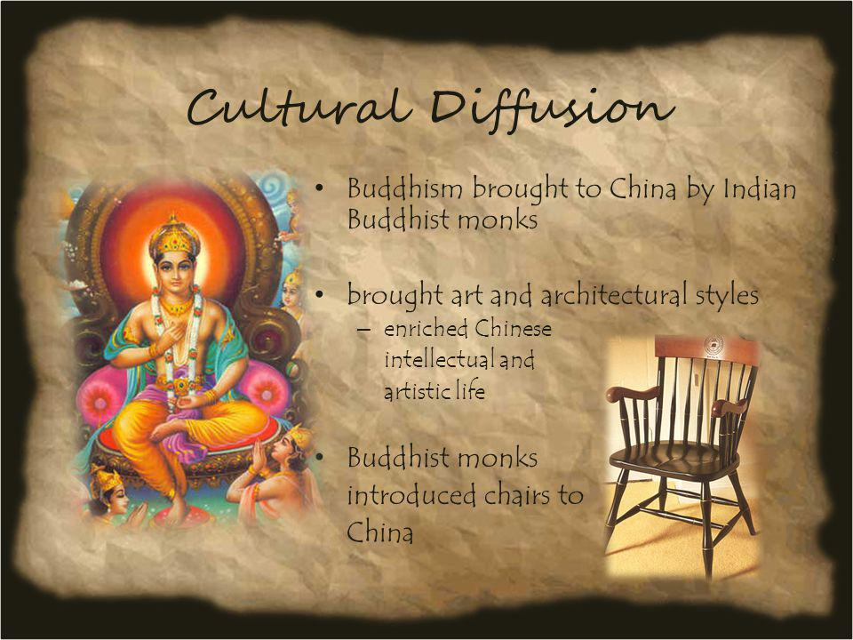 Cultural Diffusion Buddhism brought to China by Indian Buddhist monks brought art and architectural styles – enriched Chinese intellectual and artisti