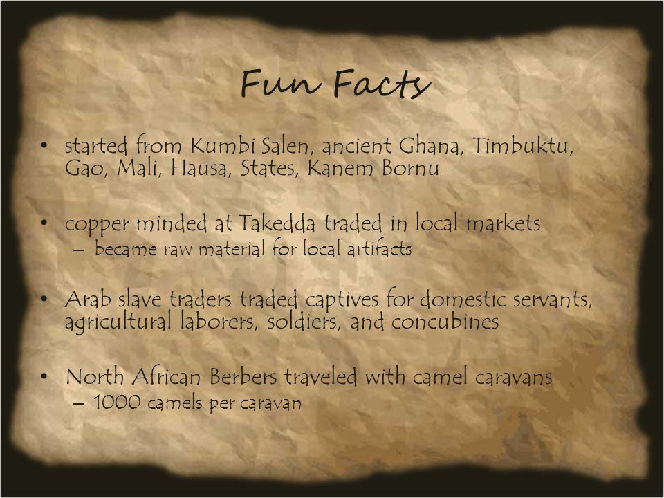 Fun Facts started from Kumbi Salen, ancient Ghana, Timbuktu, Gao, Mali, Hausa, States, Kanem Bornu copper minded at Takedda traded in local markets –