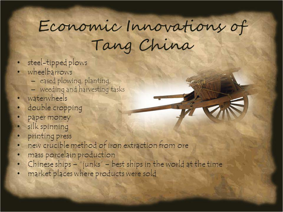 Economic Innovations of Tang China steel-tipped plows wheelbarrows – eased plowing, planting, – weeding and harvesting tasks waterwheels double croppi