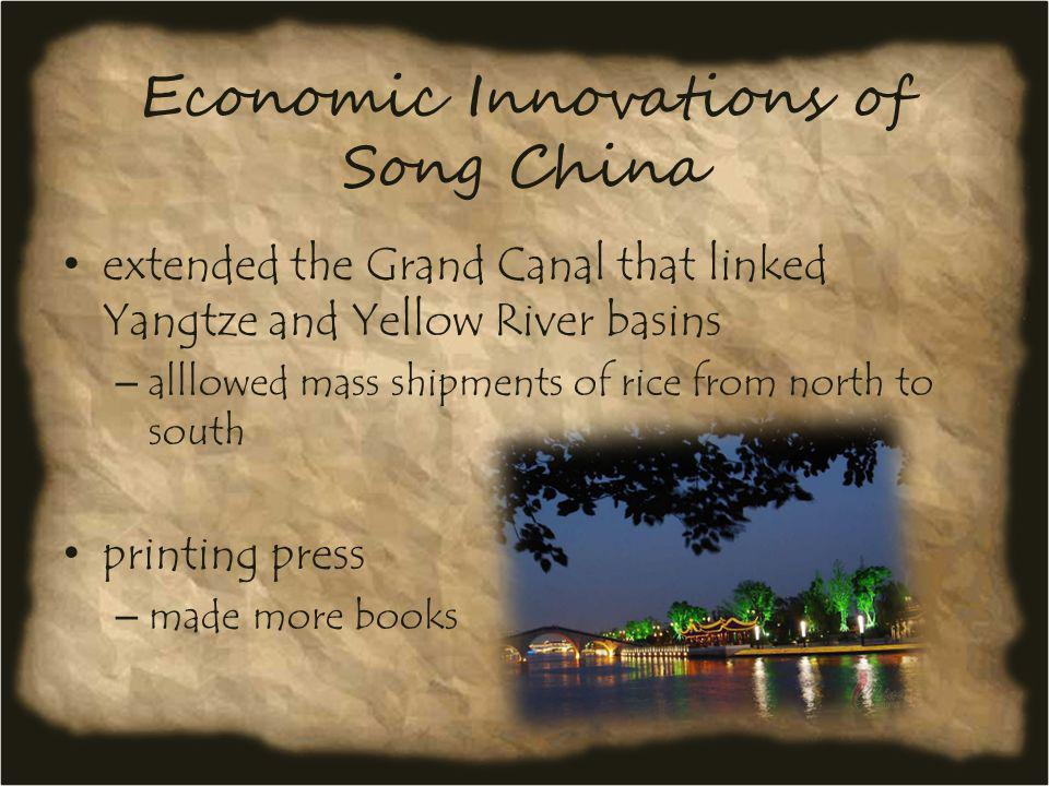 Economic Innovations of Song China extended the Grand Canal that linked Yangtze and Yellow River basins – alllowed mass shipments of rice from north t