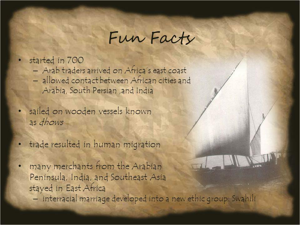 Fun Facts started in 700 – Arab traders arrived on Africas east coast – allowed contact between African cities and Arabia, South Persian,and India sai