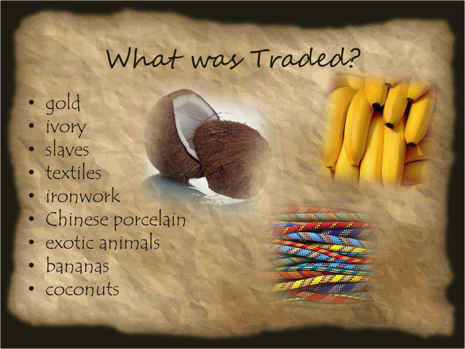 What was Traded? gold salt copper captives ivory fabrics animal skins ostrich feathers