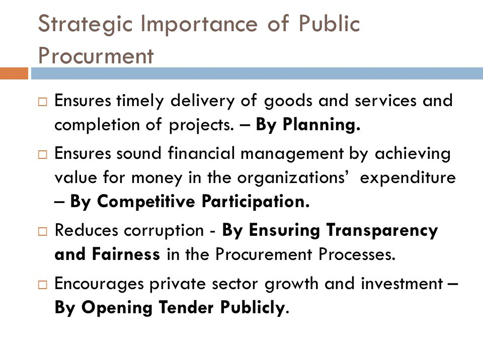 Strategic Importance of Public Procurment Ensures timely delivery of goods and services and completion of projects.