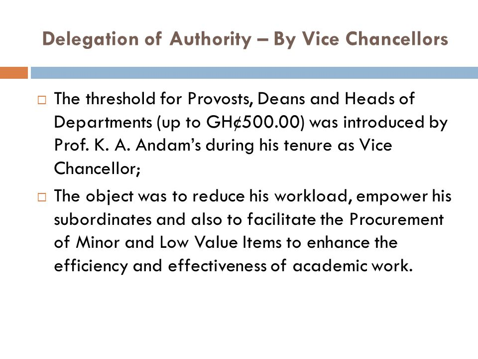 Delegation of Authority – By Vice Chancellors The threshold for Provosts, Deans and Heads of Departments (up to GH¢500.00) was introduced by Prof.