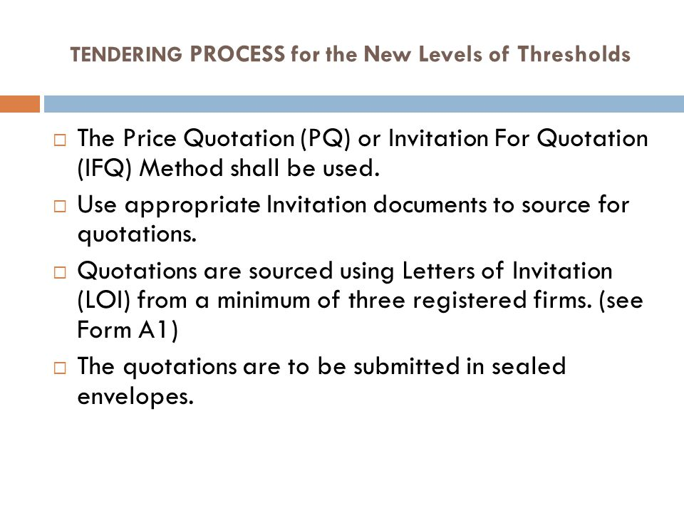 TENDERING PROCESS for the New Levels of Thresholds The Price Quotation (PQ) or Invitation For Quotation (IFQ) Method shall be used.