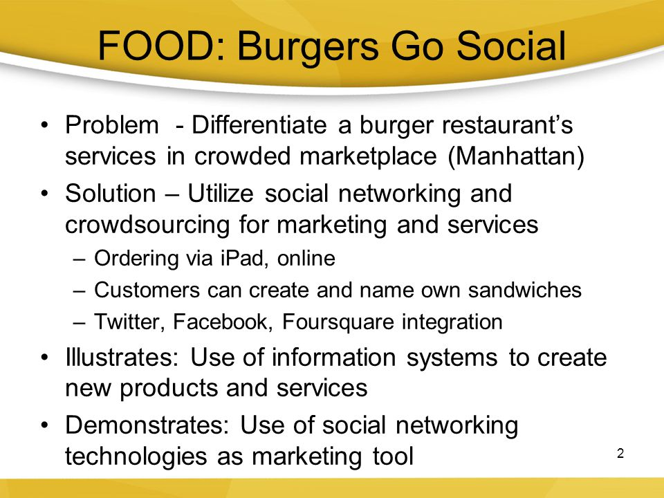 FOOD: Burgers Go Social Problem - Differentiate a burger restaurants services in crowded marketplace (Manhattan) Solution – Utilize social networking