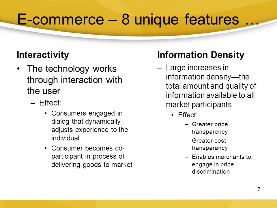 E-commerce – 8 unique features … Interactivity The technology works through interaction with the user –Effect: Consumers engaged in dialog that dynami