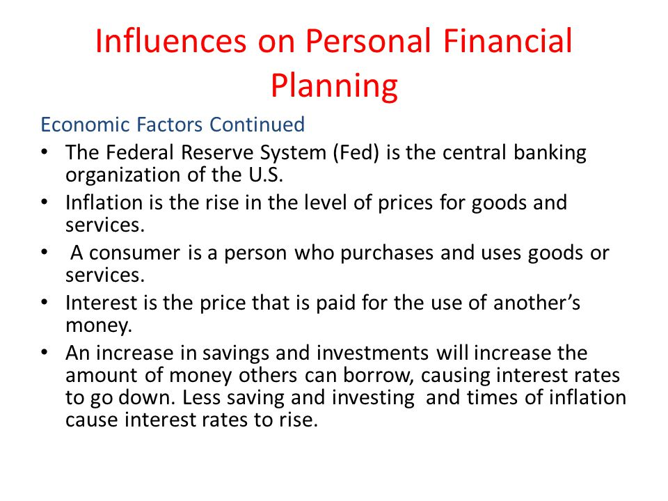 Influences on Personal Financial Planning Economic Factors Continued The Federal Reserve System (Fed) is the central banking organization of the U.S.
