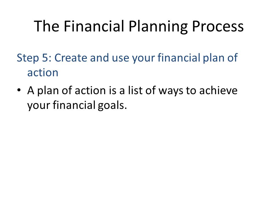 The Financial Planning Process Step 6: Review and revise your plan Your financial planning doesnt end once you start to follow your plan.
