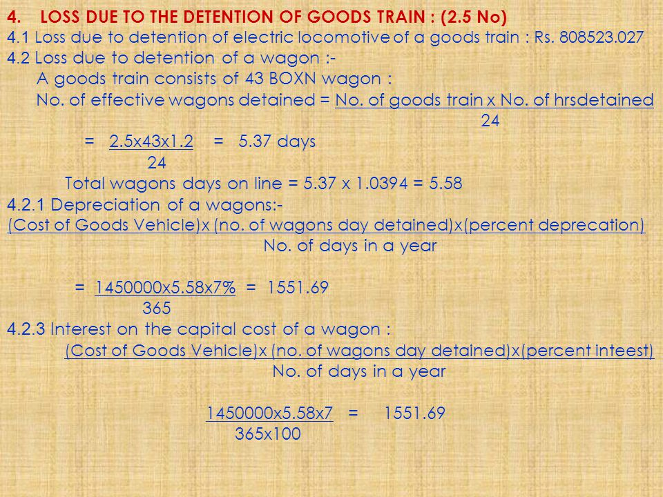 4.LOSS DUE TO THE DETENTION OF GOODS TRAIN : (2.5 No) 4.1 Loss due to detention of electric locomotive of a goods train : Rs.