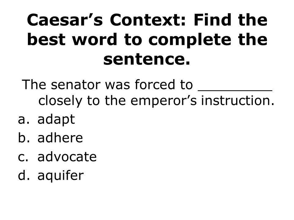 Caesars Context: Find the best word to complete the sentence.