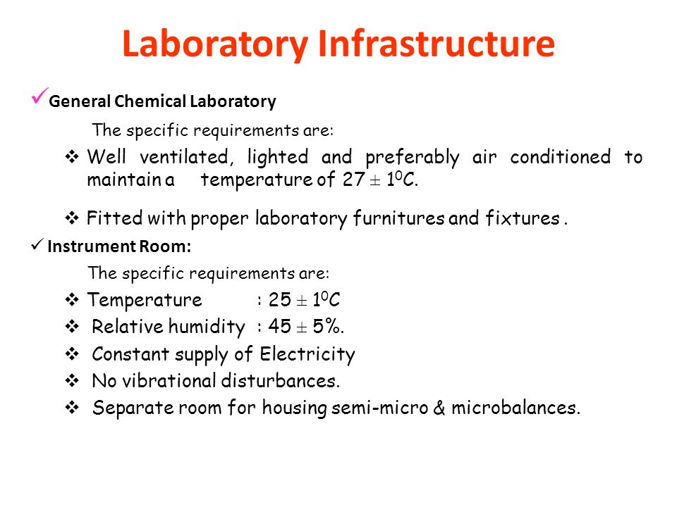 Laboratory Infrastructure General Chemical Laboratory The specific requirements are: Well ventilated, lighted and preferably air conditioned to mainta