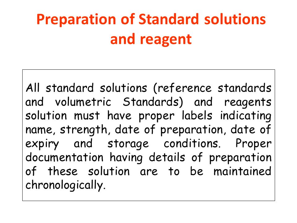Preparation of Standard solutions and reagent All standard solutions (reference standards and volumetric Standards) and reagents solution must have pr