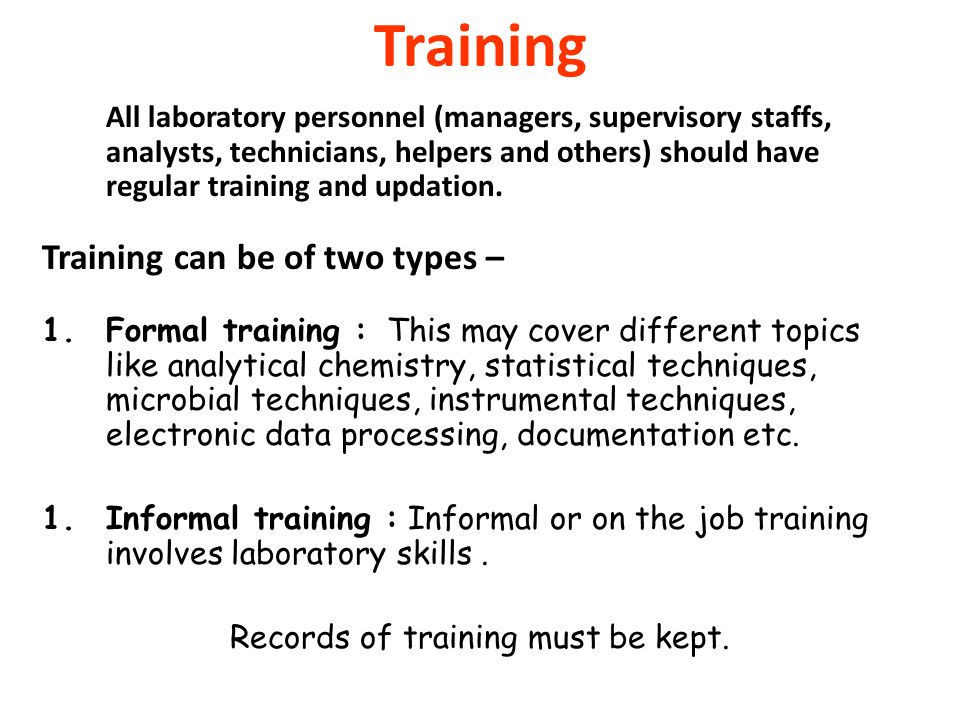 Training All laboratory personnel (managers, supervisory staffs, analysts, technicians, helpers and others) should have regular training and updation.