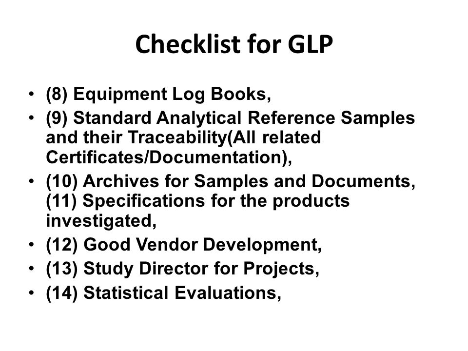Checklist for GLP (8) Equipment Log Books, (9) Standard Analytical Reference Samples and their Traceability(All related Certificates/Documentation), (