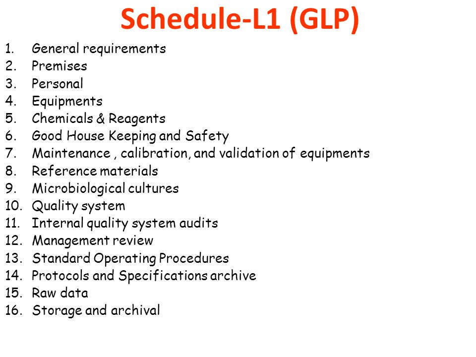 Schedule-L1 (GLP) 1.General requirements 2.Premises 3.Personal 4.Equipments 5.Chemicals & Reagents 6.Good House Keeping and Safety 7.Maintenance, cali